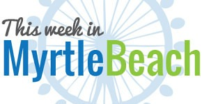 What to Do This Week in Myrtle Beach