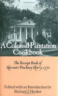 Harriott Pinckney Horry left an historic legacy that includes many of her recipes.